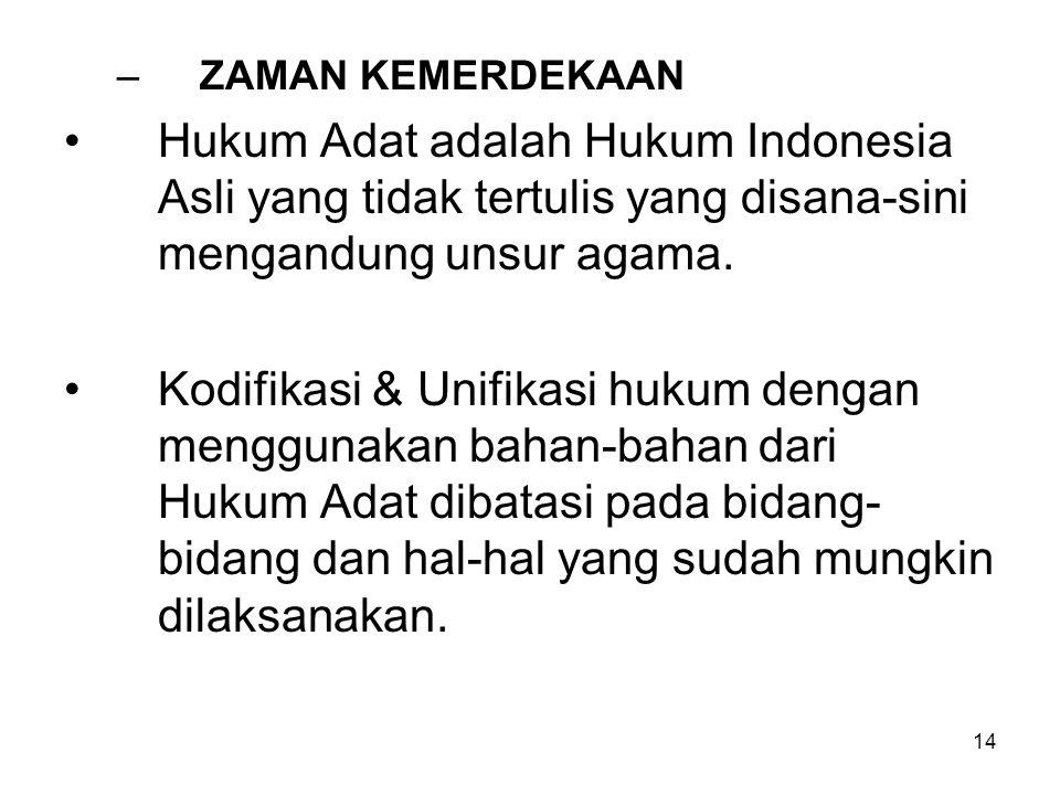 ZAMAN KEMERDEKAAN Hukum Adat adalah Hukum Indonesia Asli yang tidak tertulis yang disana-sini mengandung unsur agama.
