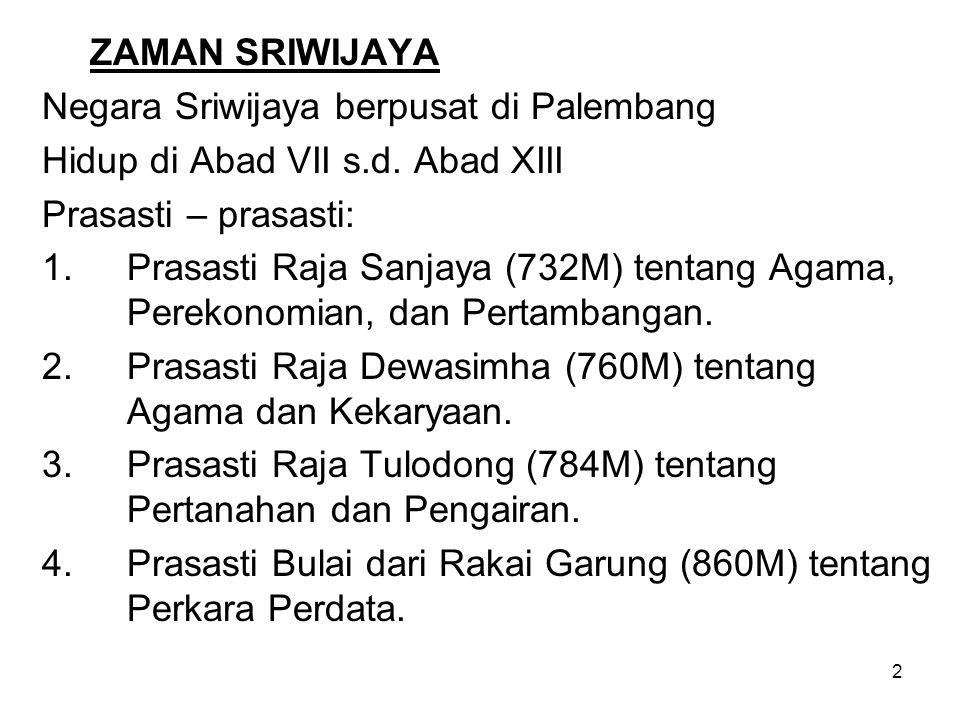ZAMAN SRIWIJAYA Negara Sriwijaya berpusat di Palembang. Hidup di Abad VII s.d. Abad XIII. Prasasti – prasasti: