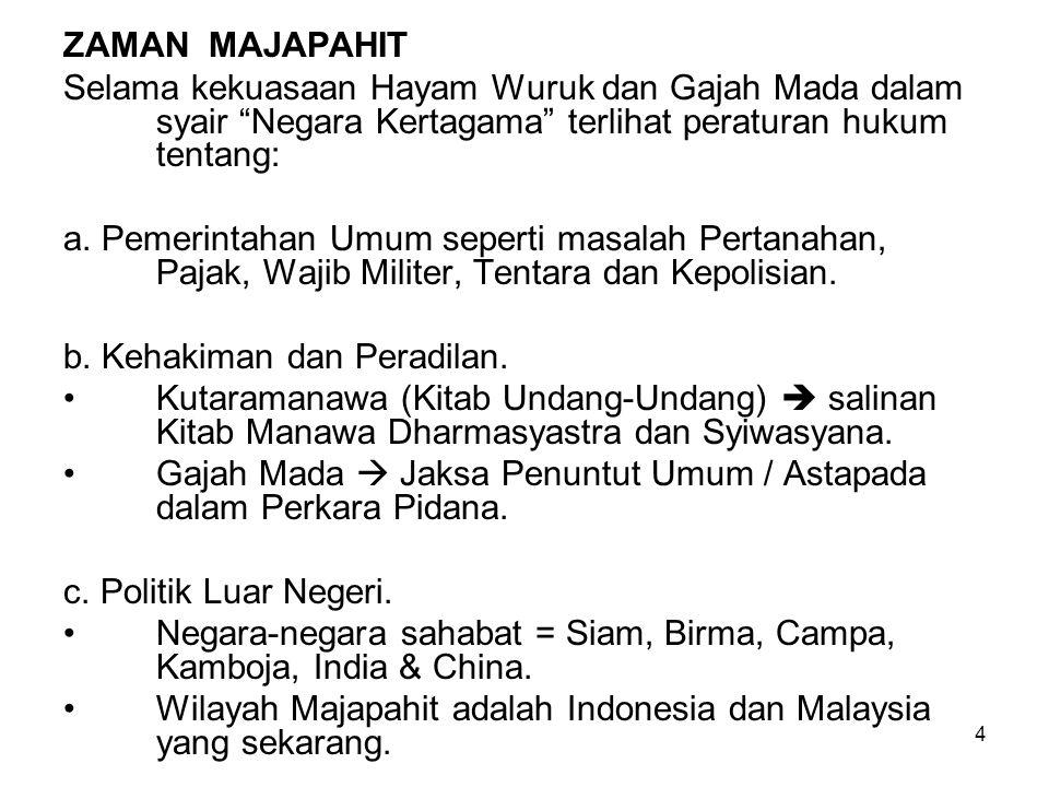 ZAMAN MAJAPAHIT Selama kekuasaan Hayam Wuruk dan Gajah Mada dalam syair Negara Kertagama terlihat peraturan hukum tentang: