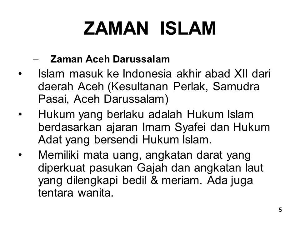 ZAMAN ISLAM Zaman Aceh Darussalam. Islam masuk ke Indonesia akhir abad XII dari daerah Aceh (Kesultanan Perlak, Samudra Pasai, Aceh Darussalam)