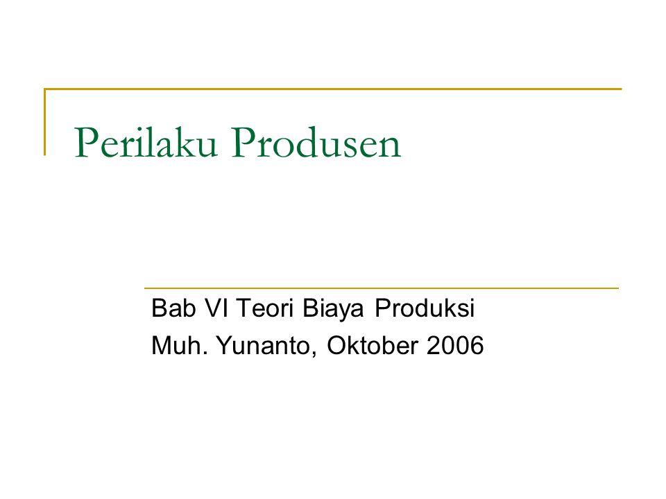 Bab VI Teori Biaya Produksi Muh. Yunanto, Oktober 2006