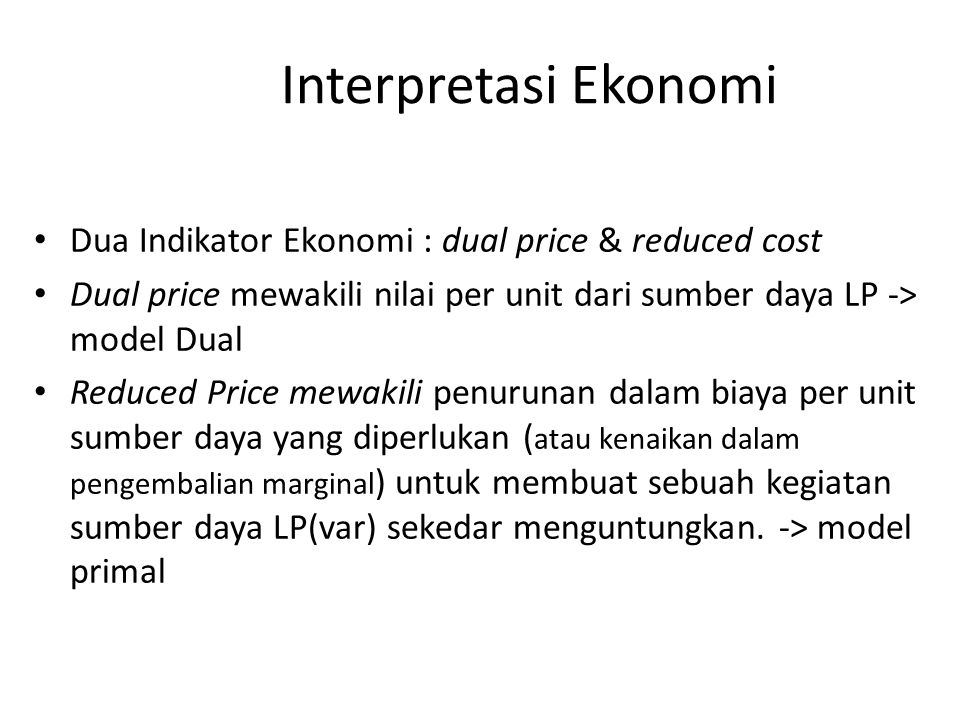 Interpretasi Ekonomi Dua Indikator Ekonomi : dual price & reduced cost