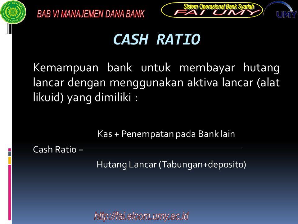 CASH RATIO Kemampuan bank untuk membayar hutang lancar dengan menggunakan aktiva lancar (alat likuid) yang dimiliki :