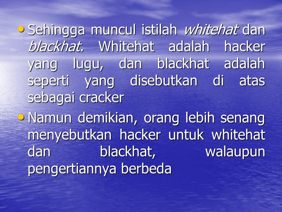 Sehingga muncul istilah whitehat dan blackhat