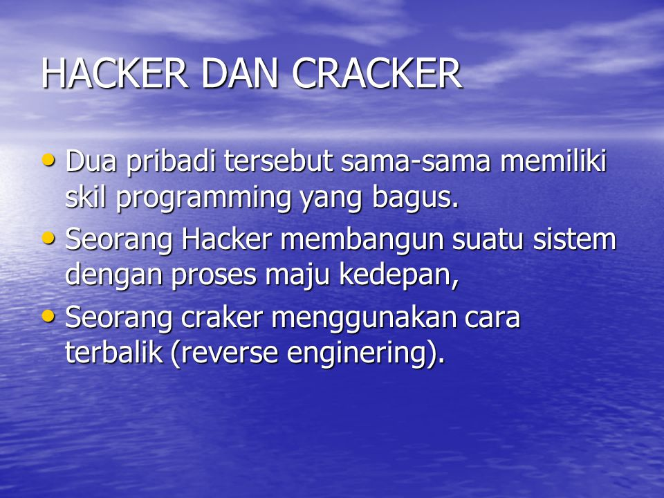 HACKER DAN CRACKER Dua pribadi tersebut sama-sama memiliki skil programming yang bagus.