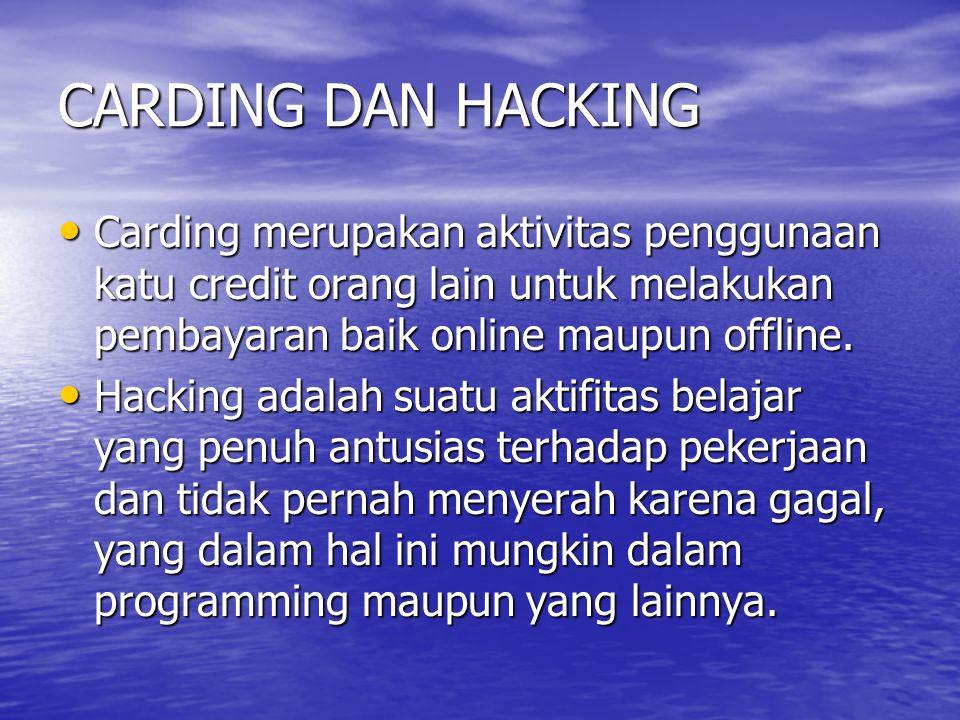 CARDING DAN HACKING Carding merupakan aktivitas penggunaan katu credit orang lain untuk melakukan pembayaran baik online maupun offline.