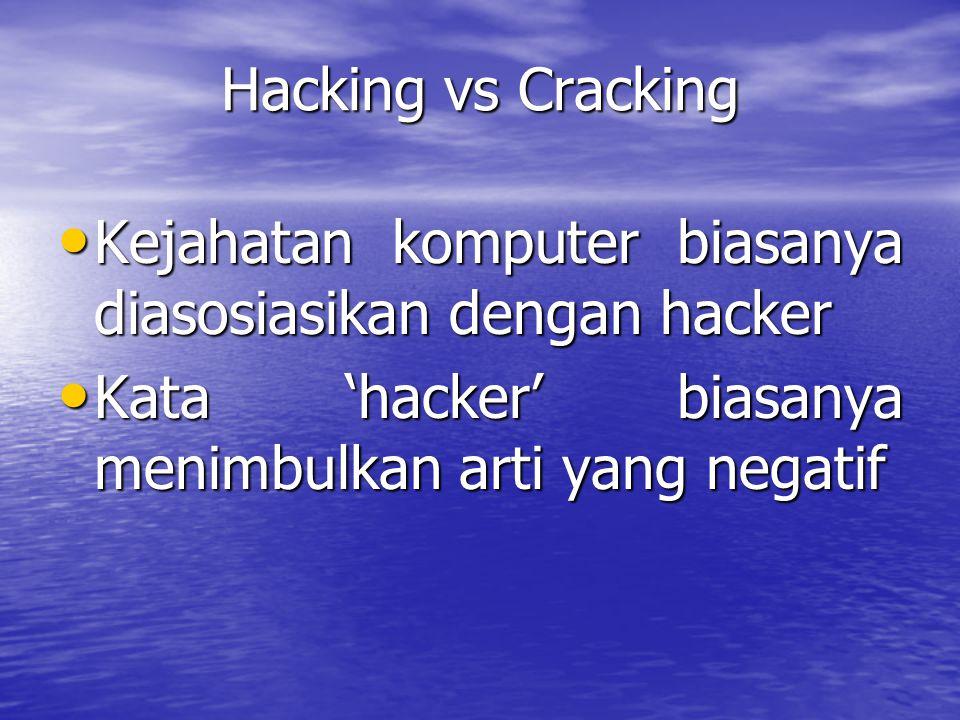 Hacking vs Cracking Kejahatan komputer biasanya diasosiasikan dengan hacker.