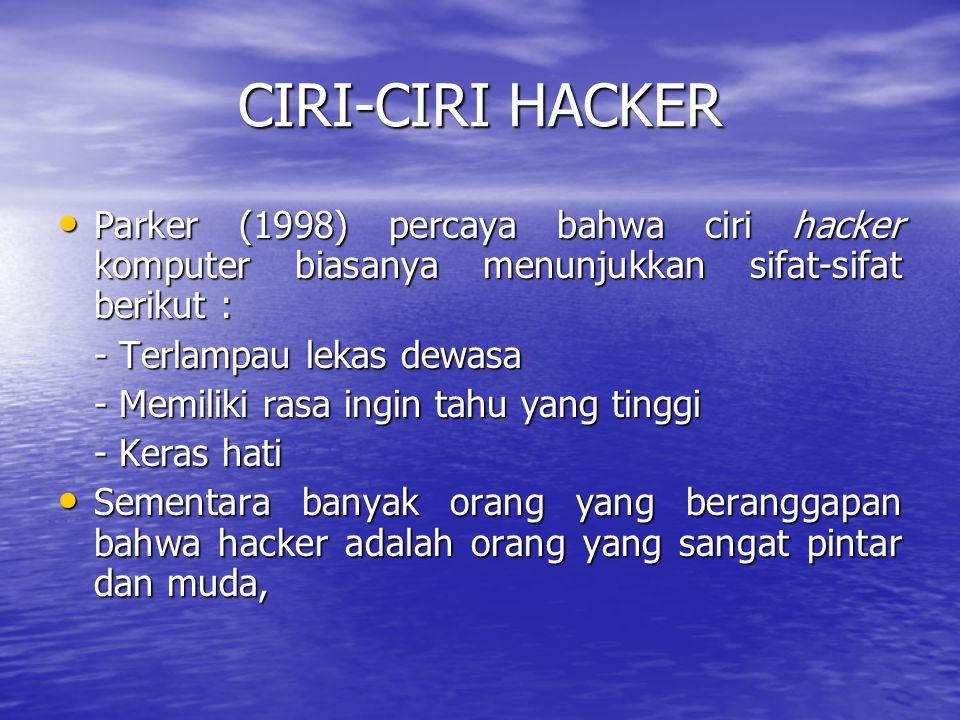 CIRI-CIRI HACKER Parker (1998) percaya bahwa ciri hacker komputer biasanya menunjukkan sifat-sifat berikut :