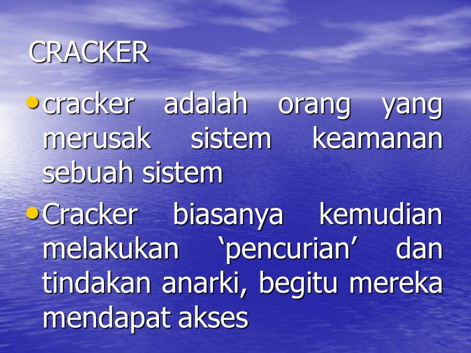 CRACKER cracker adalah orang yang merusak sistem keamanan sebuah sistem.