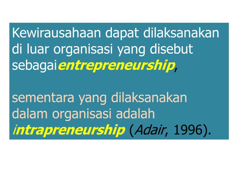 Kewirausahaan dapat dilaksanakan di luar organisasi yang disebut sebagaientrepreneurship,