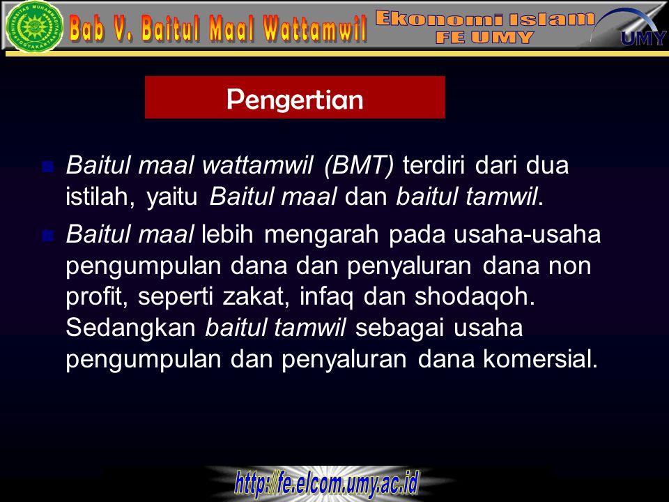 Pengertian Baitul maal wattamwil (BMT) terdiri dari dua istilah, yaitu Baitul maal dan baitul tamwil.