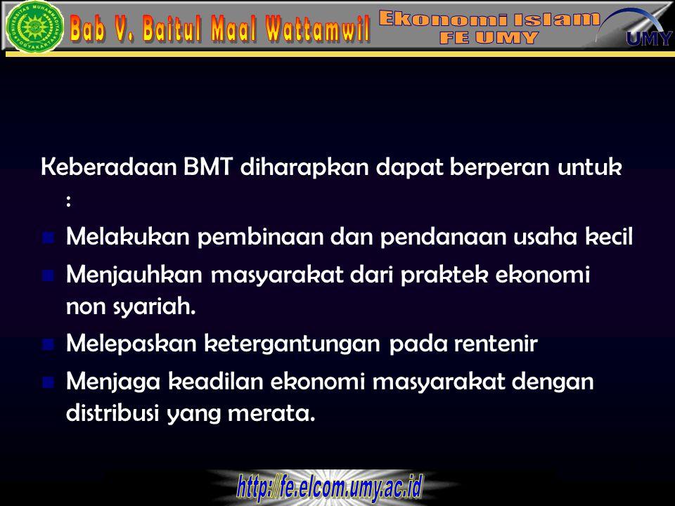 Keberadaan BMT diharapkan dapat berperan untuk :