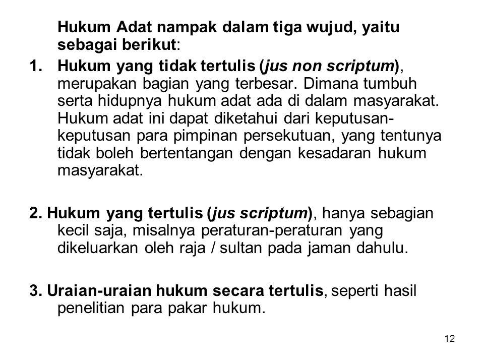 Hukum Adat nampak dalam tiga wujud, yaitu sebagai berikut: