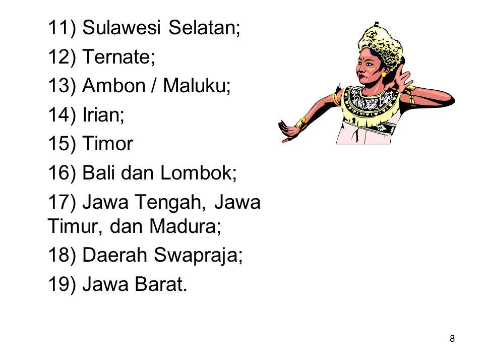 11) Sulawesi Selatan; 12) Ternate; 13) Ambon / Maluku; 14) Irian; 15) Timor. 16) Bali dan Lombok;