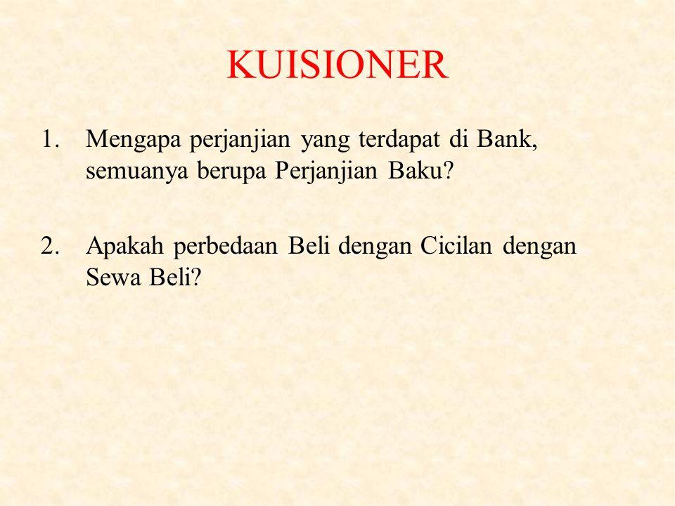 KUISIONER Mengapa perjanjian yang terdapat di Bank, semuanya berupa Perjanjian Baku.