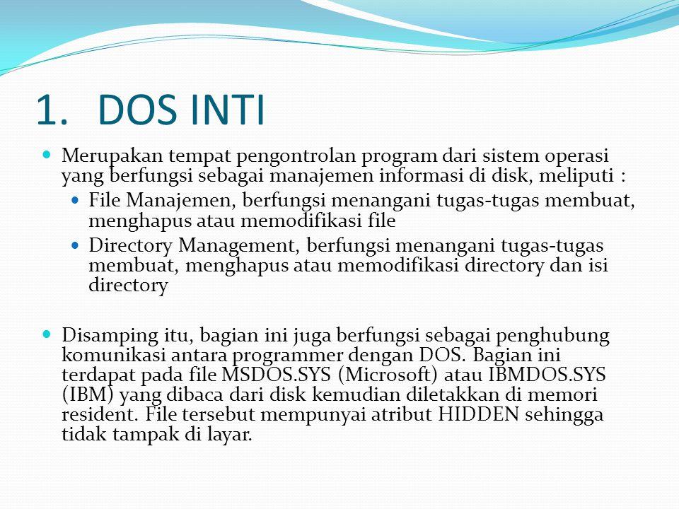 DOS INTI Merupakan tempat pengontrolan program dari sistem operasi yang berfungsi sebagai manajemen informasi di disk, meliputi :