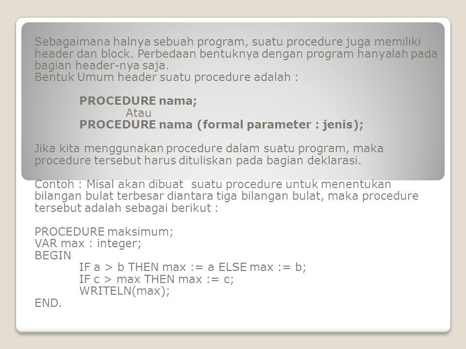 Bentuk Umum header suatu procedure adalah : PROCEDURE nama; Atau
