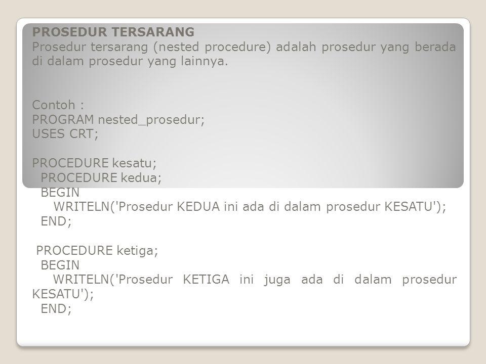 PROSEDUR TERSARANG Prosedur tersarang (nested procedure) adalah prosedur yang berada di dalam prosedur yang lainnya.