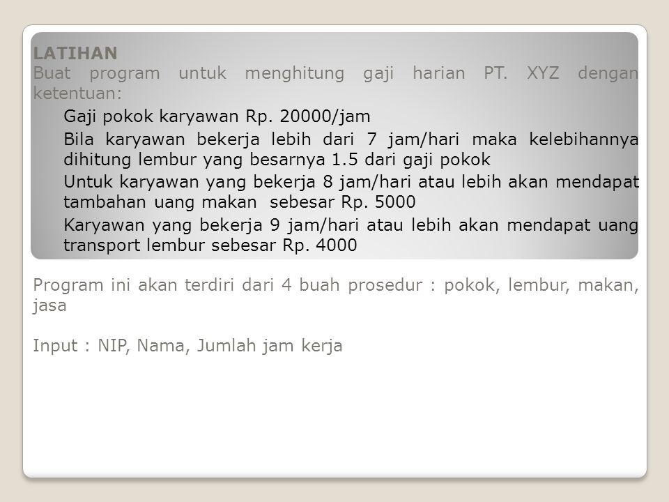 LATIHAN Buat program untuk menghitung gaji harian PT. XYZ dengan ketentuan: Gaji pokok karyawan Rp. 20000/jam.
