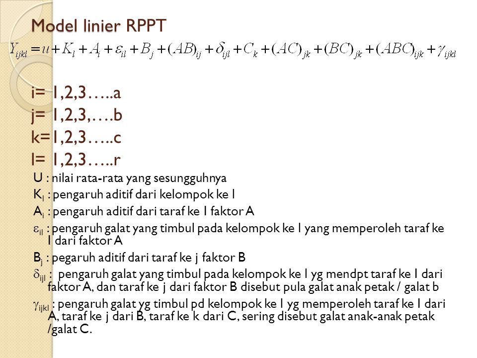 Model linier RPPT i= 1,2,3…..a j= 1,2,3,….b k=1,2,3…..c l= 1,2,3…..r
