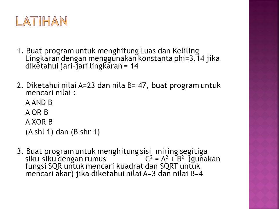 LATIHAN 1. Buat program untuk menghitung Luas dan Keliling Lingkaran dengan menggunakan konstanta phi=3.14 jika diketahui jari-jari lingkaran = 14.