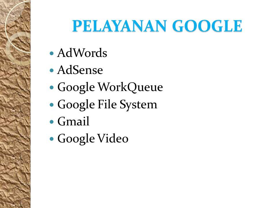 PELAYANAN GOOGLE AdWords AdSense Google WorkQueue Google File System