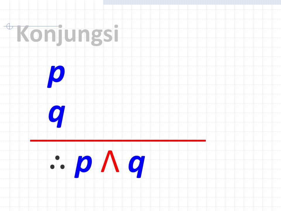 Konjungsi p q ∴ p Λ q