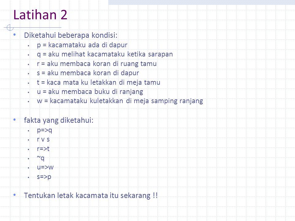 Latihan 2 Diketahui beberapa kondisi: fakta yang diketahui:
