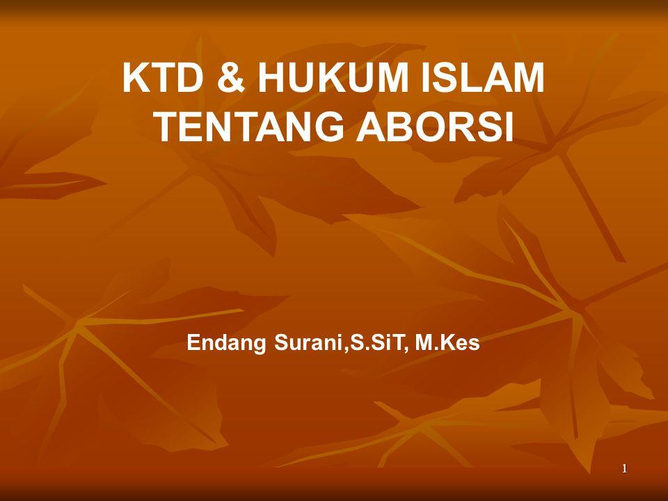 KTD & HUKUM ISLAM TENTANG ABORSI Endang Surani,S.SiT, M.Kes