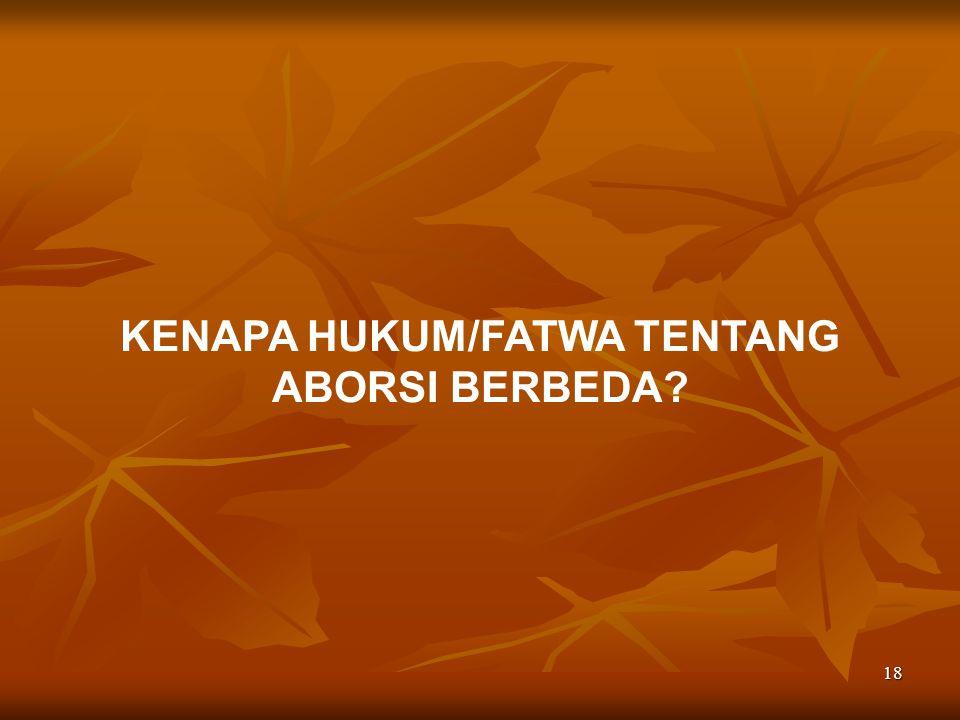 KENAPA HUKUM/FATWA TENTANG ABORSI BERBEDA
