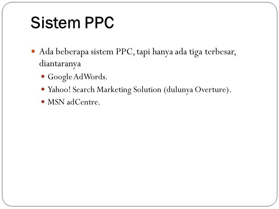 Sistem PPC Ada beberapa sistem PPC, tapi hanya ada tiga terbesar, diantaranya. Google AdWords.