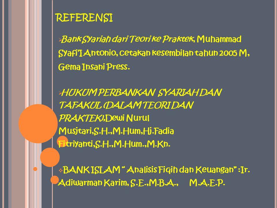 referensi Bank Syariah dari Teori ke Praktek, Muhammad Syafi'I Antonio, cetakan kesembilan tahun 2005 M, Gema Insani Press.