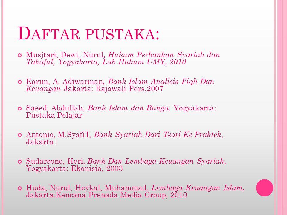 Daftar pustaka: Musjtari, Dewi, Nurul, Hukum Perbankan Syariah dan Takaful, Yogyakarta, Lab Hukum UMY, 2010.