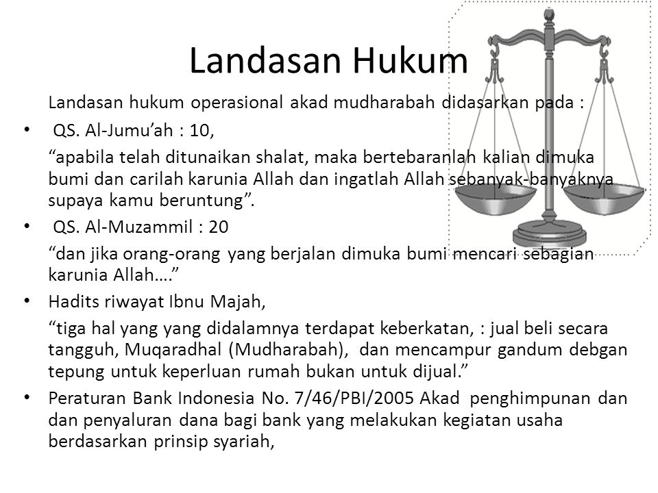 Landasan Hukum Landasan hukum operasional akad mudharabah didasarkan pada : QS. Al-Jumu'ah : 10,
