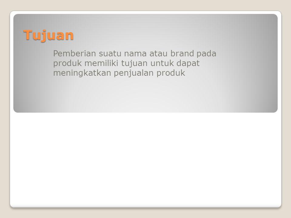 Tujuan Pemberian suatu nama atau brand pada produk memiliki tujuan untuk dapat meningkatkan penjualan produk.