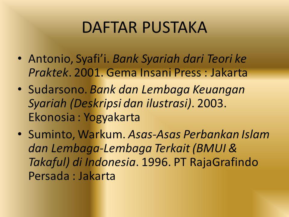 DAFTAR PUSTAKA Antonio, Syafi'i. Bank Syariah dari Teori ke Praktek. 2001. Gema Insani Press : Jakarta.