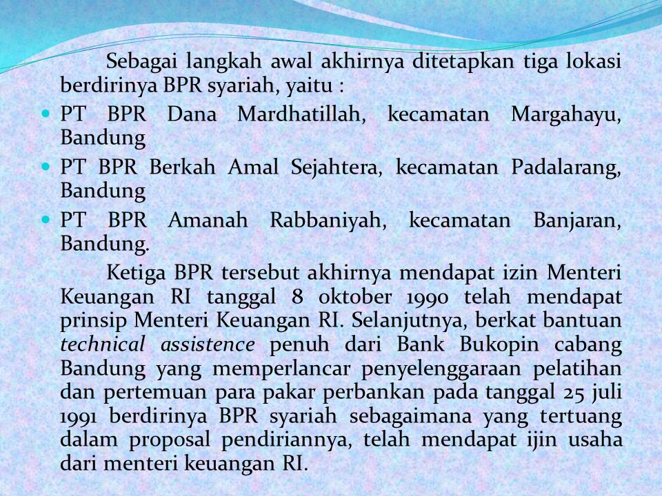 Sebagai langkah awal akhirnya ditetapkan tiga lokasi berdirinya BPR syariah, yaitu :