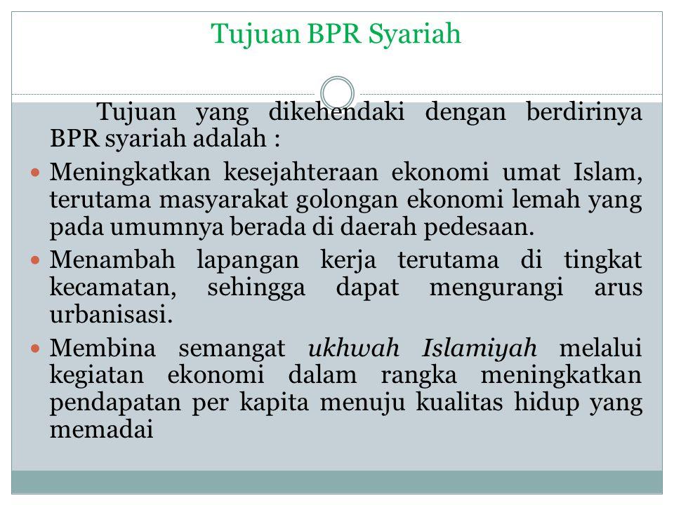 Tujuan BPR Syariah Tujuan yang dikehendaki dengan berdirinya BPR syariah adalah :
