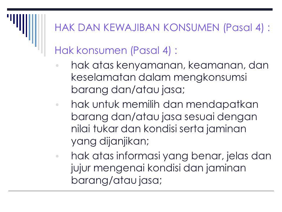 HAK DAN KEWAJIBAN KONSUMEN (Pasal 4) :