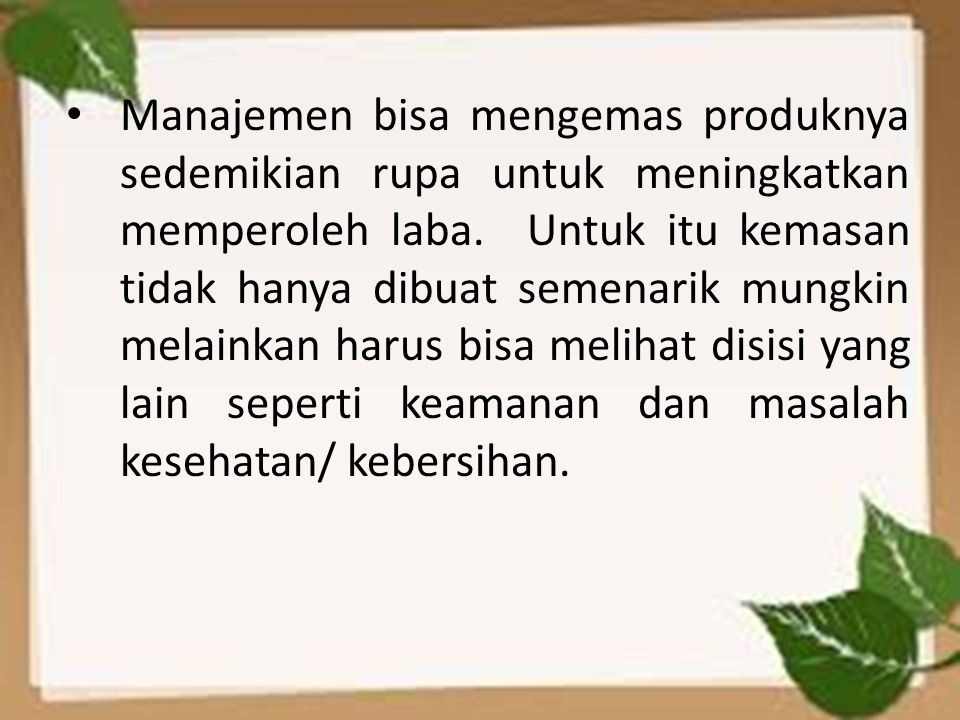 Manajemen bisa mengemas produknya sedemikian rupa untuk meningkatkan memperoleh laba.
