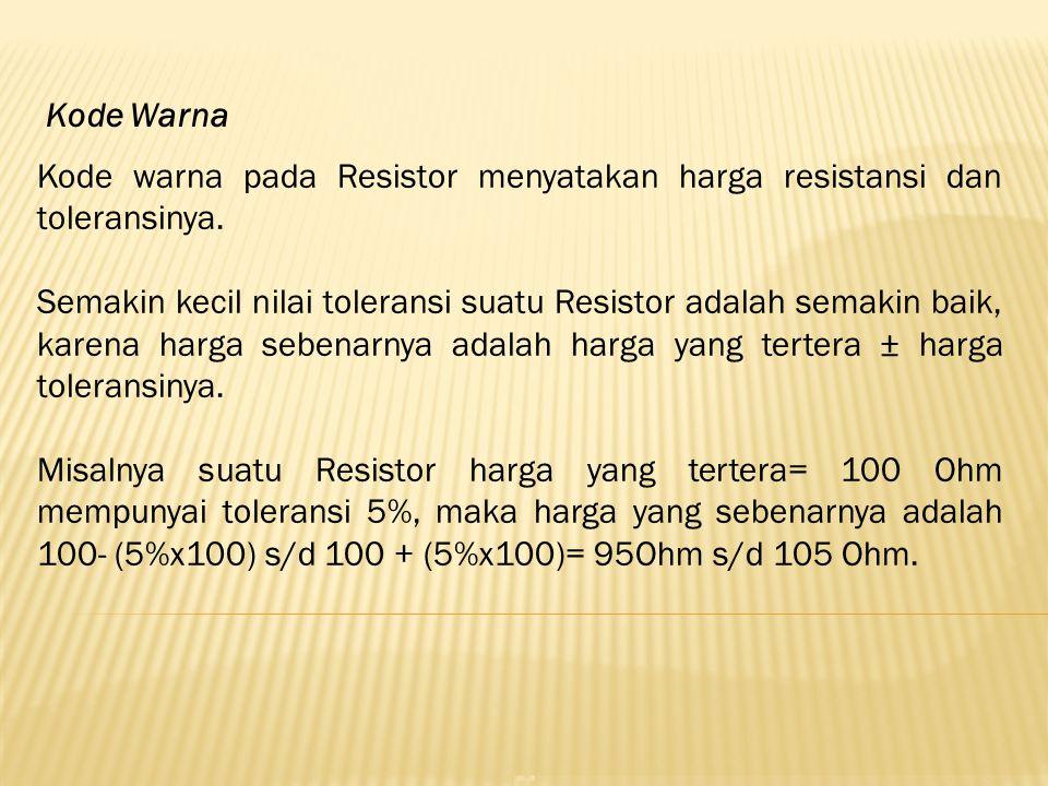 Kode Warna Kode warna pada Resistor menyatakan harga resistansi dan toleransinya.