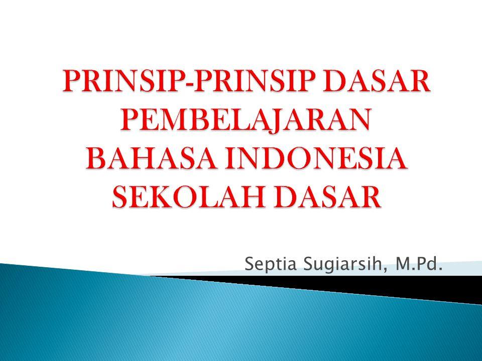 PRINSIP-PRINSIP DASAR PEMBELAJARAN BAHASA INDONESIA SEKOLAH DASAR