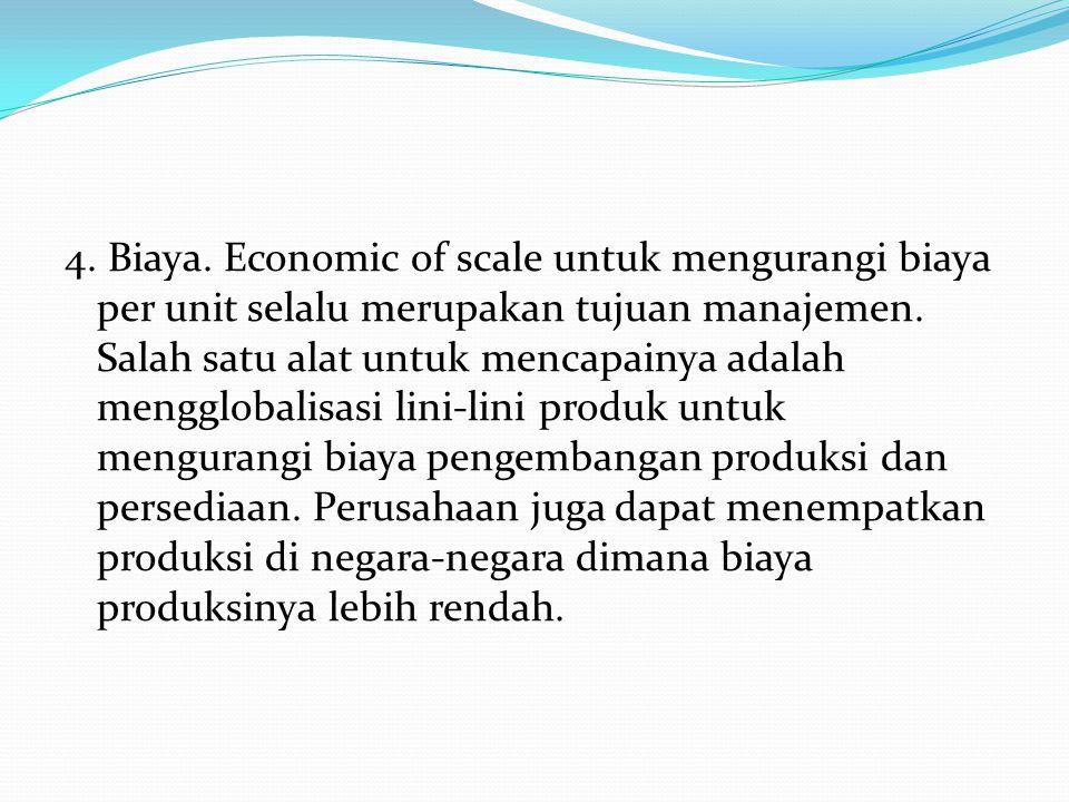 4. Biaya. Economic of scale untuk mengurangi biaya per unit selalu merupakan tujuan manajemen.