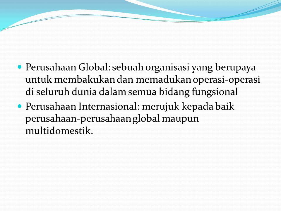 Perusahaan Global: sebuah organisasi yang berupaya untuk membakukan dan memadukan operasi-operasi di seluruh dunia dalam semua bidang fungsional