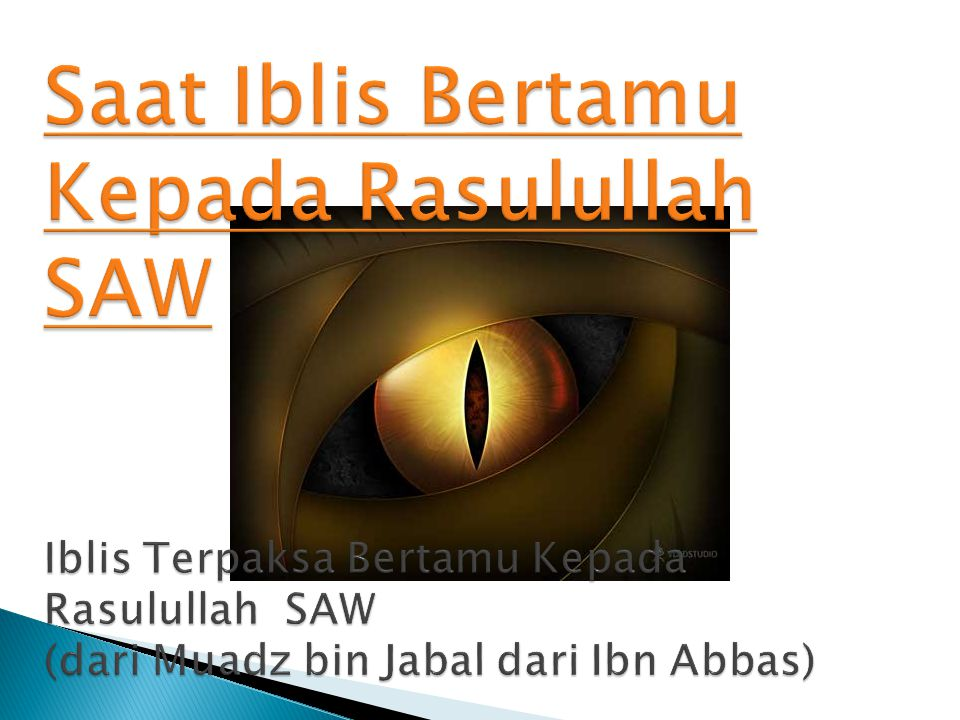 Saat Iblis Bertamu Kepada Rasulullah SAW Iblis Terpaksa Bertamu Kepada Rasulullah SAW (dari Muadz bin Jabal dari Ibn Abbas)