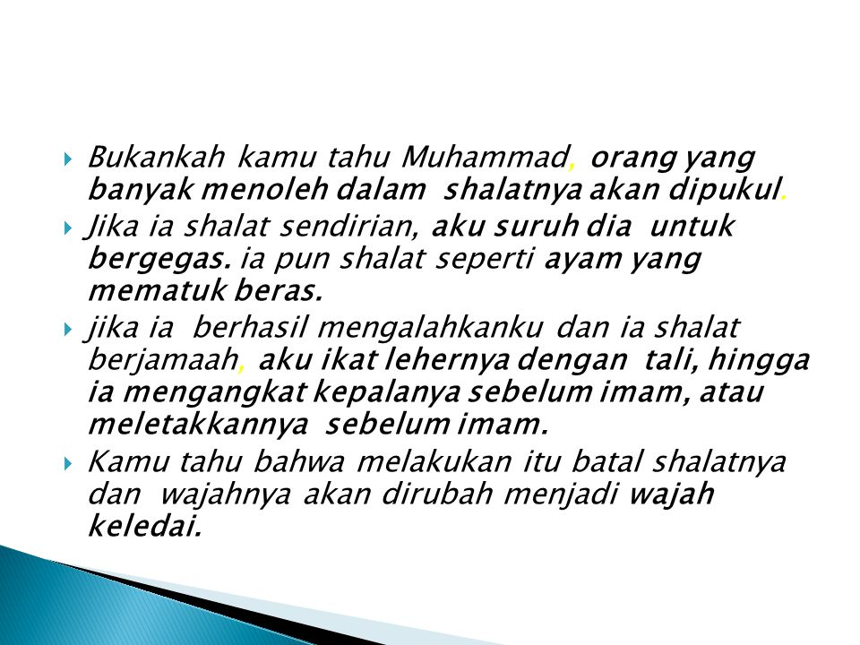 Bukankah kamu tahu Muhammad, orang yang banyak menoleh dalam shalatnya akan dipukul.
