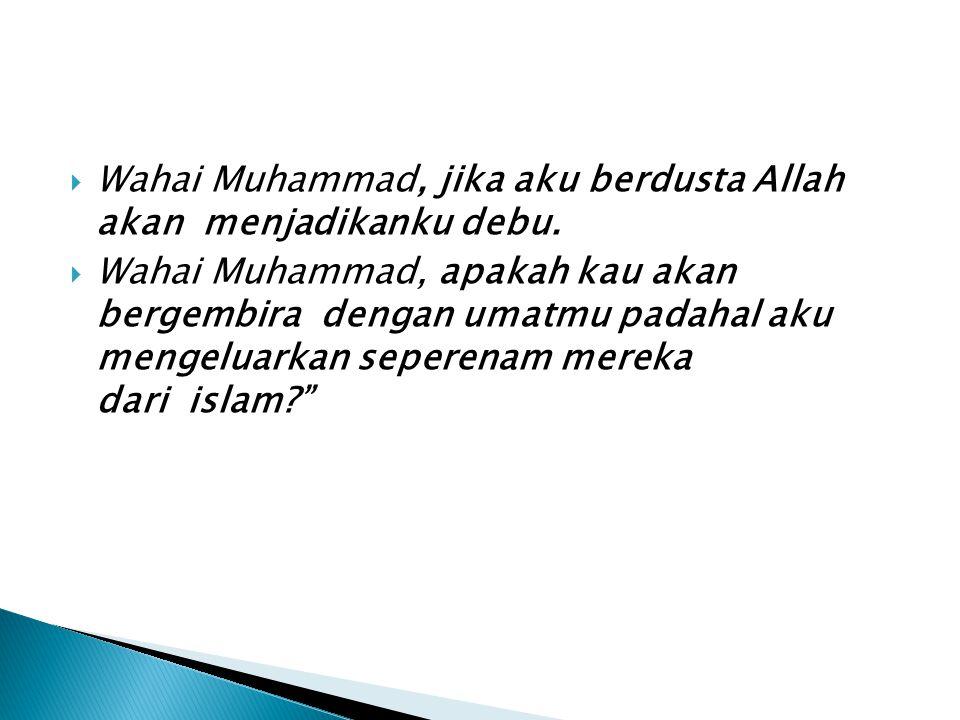 Wahai Muhammad, jika aku berdusta Allah akan menjadikanku debu.