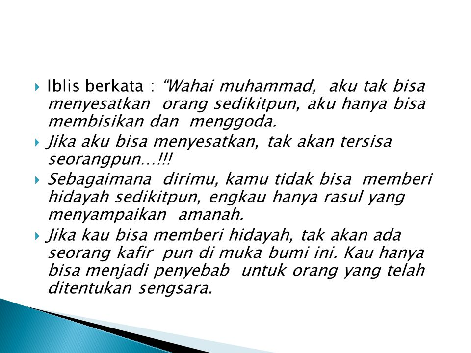 Iblis berkata : Wahai muhammad, aku tak bisa menyesatkan orang sedikitpun, aku hanya bisa membisikan dan menggoda.