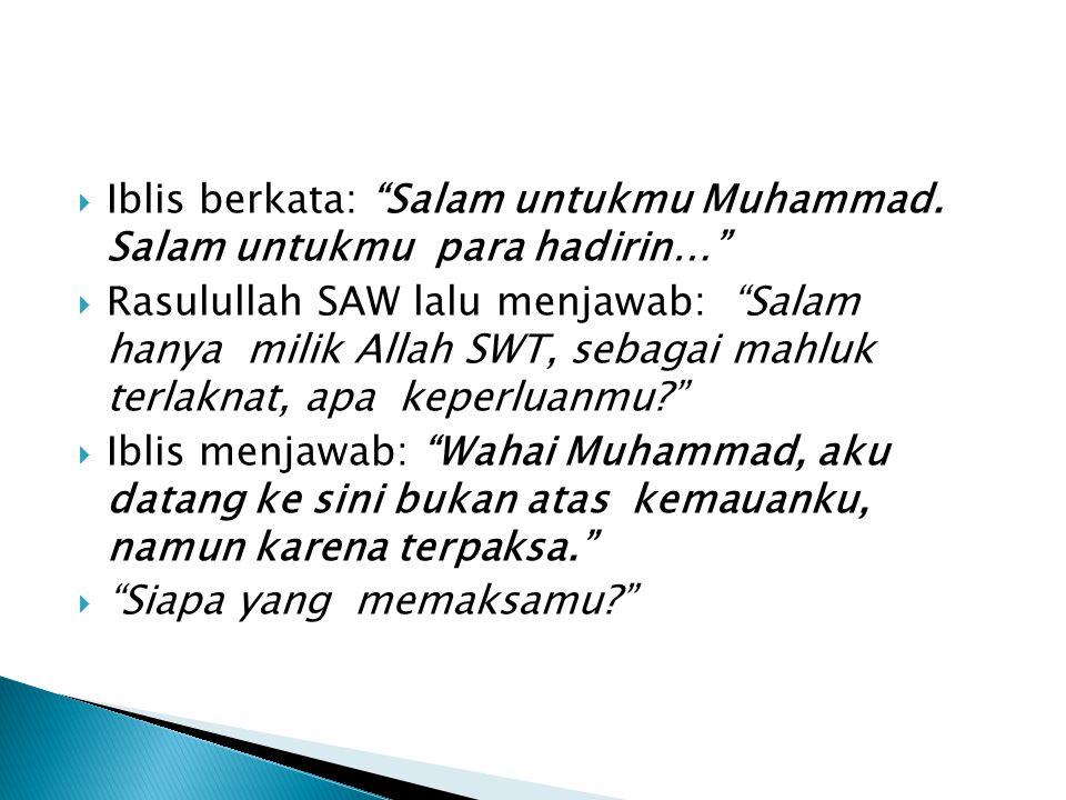 Iblis berkata: Salam untukmu Muhammad. Salam untukmu para hadirin…
