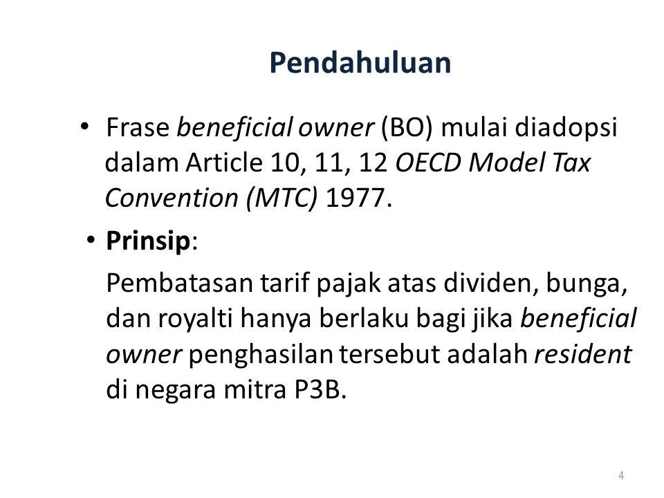 Pendahuluan Frase beneficial owner (BO) mulai diadopsi dalam Article 10, 11, 12 OECD Model Tax Convention (MTC) 1977.